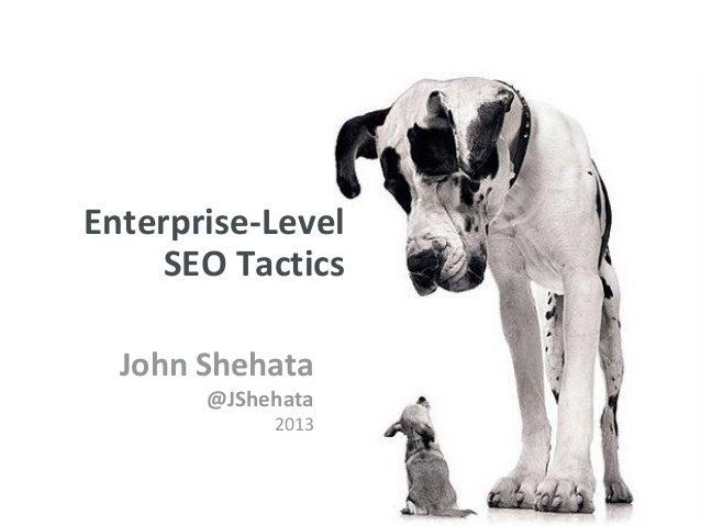New York | March 19–23, 2012 | #sesnyEnterprise-Level     SEO Tactics  John Shehata       @JShehata            2013
