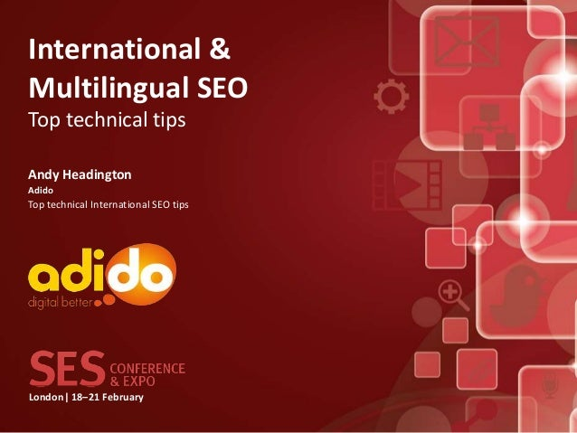 International &Multilingual SEOTop technical tipsAndy HeadingtonAdidoTop technical International SEO tipsLondon| 18–21 Feb...
