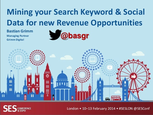 Mining your Search Keyword & Social Data for new Revenue Opportunities Bastian Grimm Managing Partner Grimm Digital  @basg...