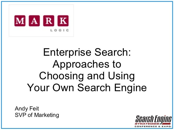Enterprise Search: Approaches to Choosing and Using Your Own Search Engine Andy Feit SVP of Marketing