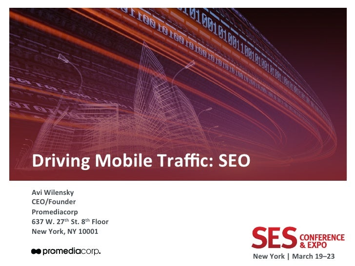 Driving	  Mobile	  Traffic:	  SEO	  	  Avi	  Wilensky	  CEO/Founder	  Promediacorp	  637	  W.	  27th	  St.	  8th	  Floor	  N...