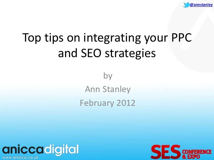 @annstanleyTop tips on integrating your PPC       and SEO strategies               by           Ann Stanley          Febru...