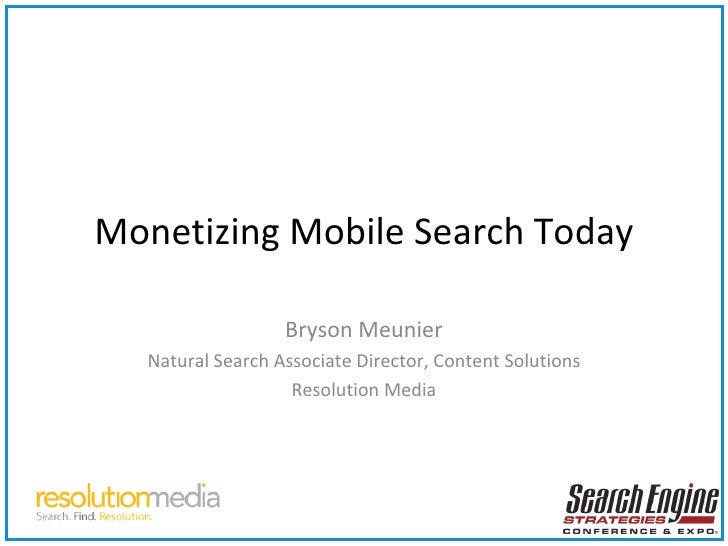 Monetizing Mobile Search Today Bryson Meunier Natural Search Associate Director, Content Solutions Resolution Media