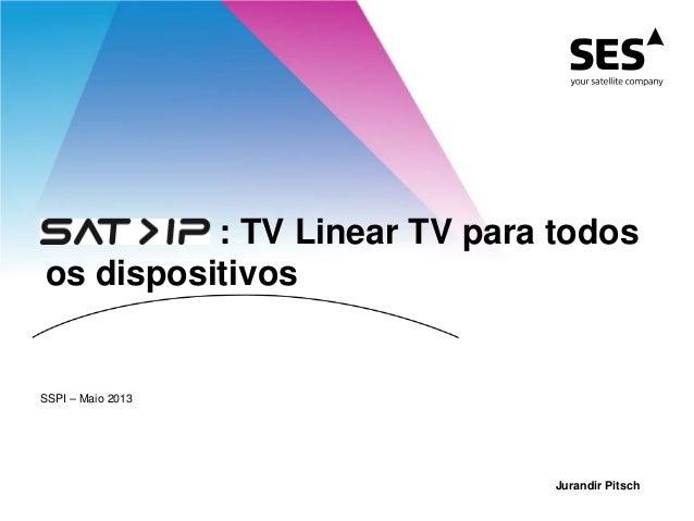 : TV Linear TV para todos os dispositivos Jurandir Pitsch SSPI – Maio 2013