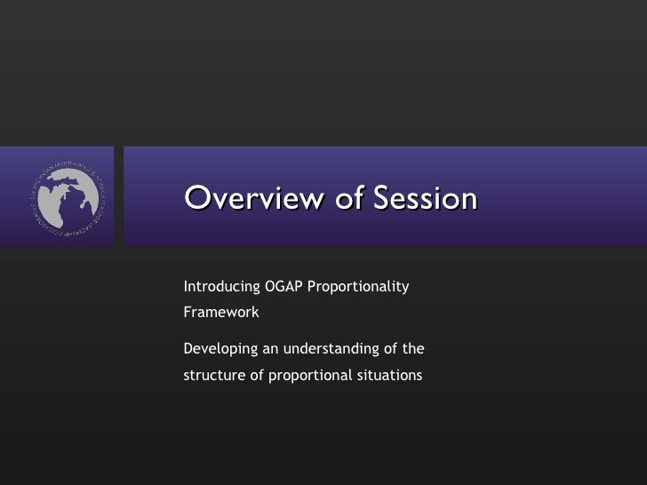Overview of Session <ul><li>Introducing OGAP Proportionality Framework </li></ul><ul><li>Developing an understanding of th...