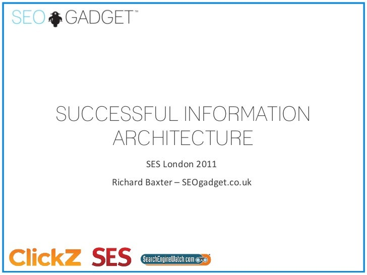 SUCCESSFUL INFORMATION                      ARCHITECTURE                             SES London 2011                      ...