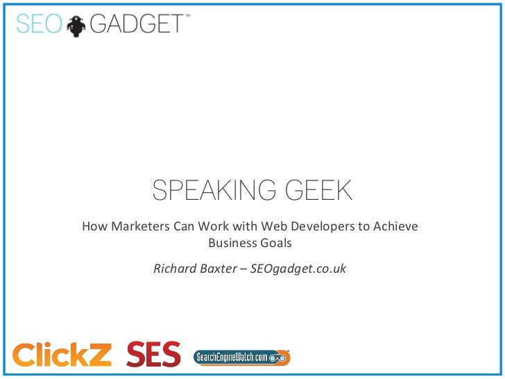 SPEAKING GEEK                  How Marketers Can Work with Web Developers to Achieve                                     B...