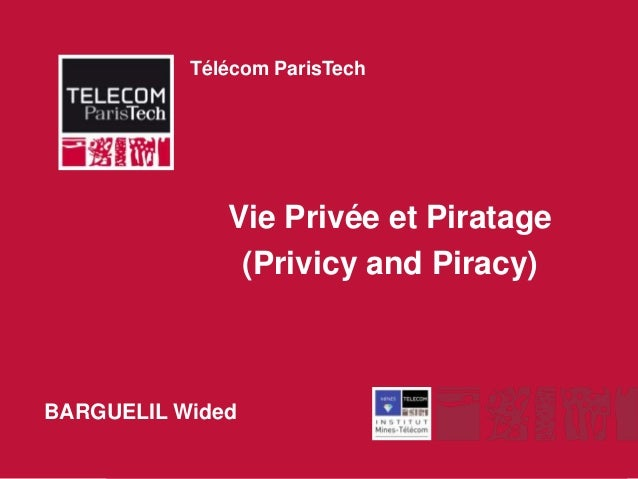 Télécom ParisTech                         Vie Privée et Piratage                          (Privicy and Piracy)BARGUELIL Wi...