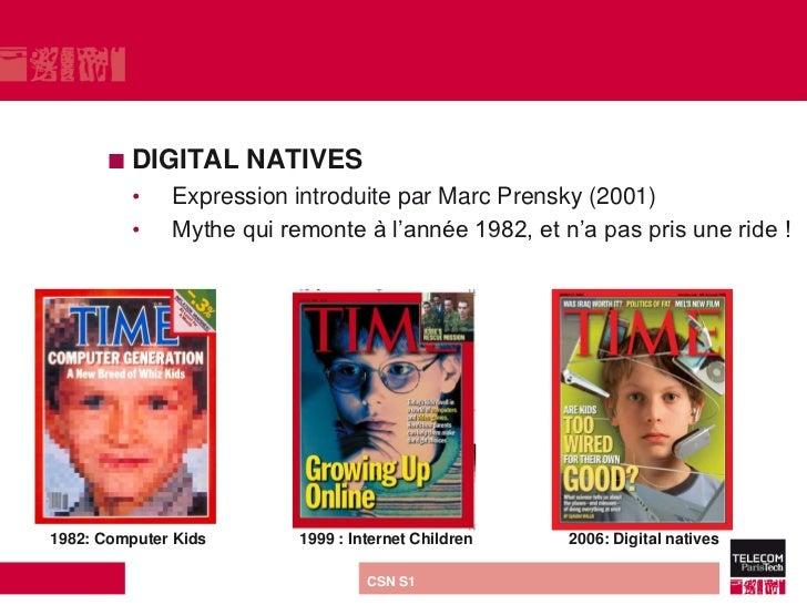  DIGITAL             NATIVES         •       Expression introduite par Marc Prensky (2001)         •       Mythe qui remo...