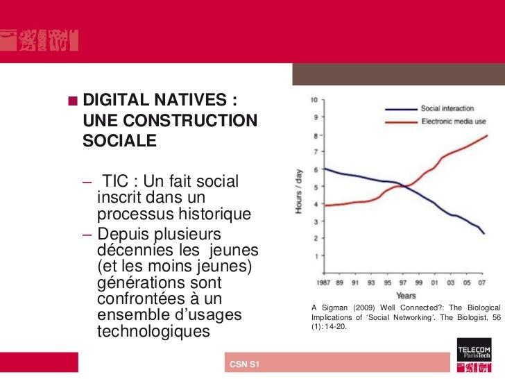  DIGITAL        NATIVES : UNE CONSTRUCTION SOCIALE – TIC : Un fait social   inscrit dans un   processus historique – Depu...