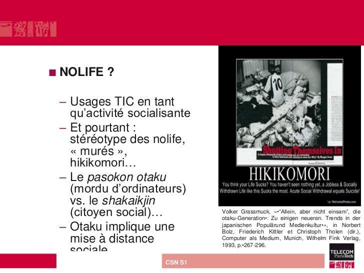  NOLIFE         ? – Usages TIC en tant   qu'activité socialisante – Et pourtant :   stéréotype des nolife,   « murés »,  ...