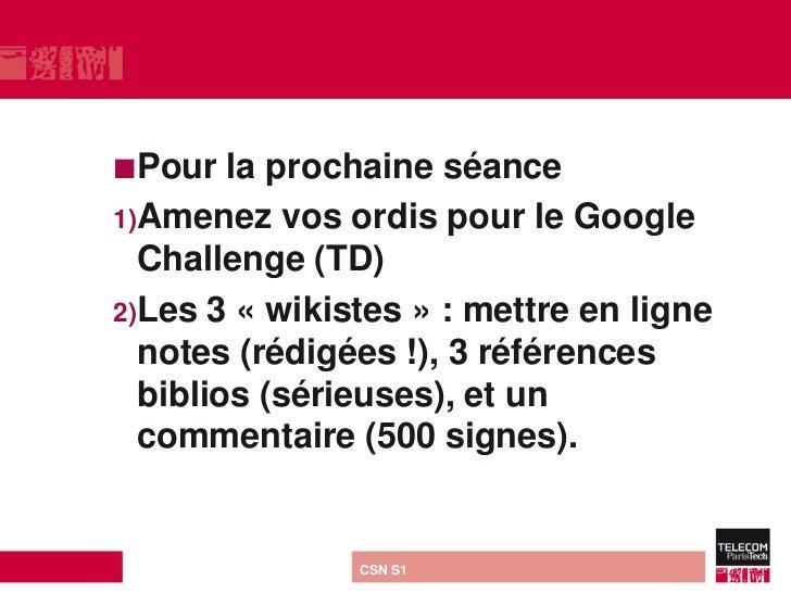 Pour   la prochaine séance1)Amenez vos ordis pour le Google  Challenge (TD)2)Les 3 « wikistes » : mettre en ligne  notes ...