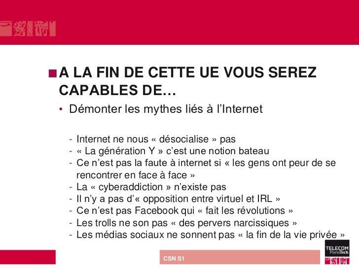 ALA FIN DE CETTE UE VOUS SEREZ CAPABLES DE… • Démonter les mythes liés à l'Internet     - Internet ne nous « désocialise ...