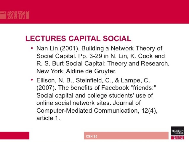 LECTURES CAPITAL SOCIAL • Nan Lin (2001). Building a Network Theory of   Social Capital. Pp. 3-29 in N. Lin, K. Cook and  ...