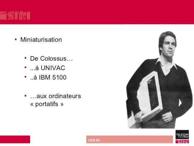 • Miniaturisation   • De Colossus…   • ...à UNIVAC   • ..à IBM 5100   • …aux ordinateurs     « portatifs »      direction ...