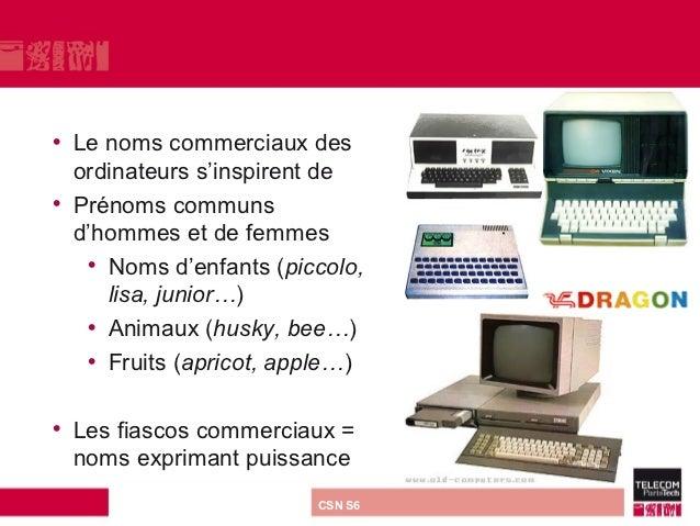 • Le noms commerciaux des  ordinateurs s'inspirent de• Prénoms communs  d'hommes et de femmes   • Noms d'enfants (piccolo,...