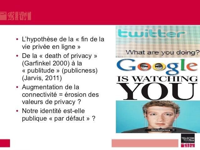 • L'hypothèse de la « fin de la  vie privée en ligne »• De la « death of privacy »  (Garfinkel 2000) à la  « publitude » (...