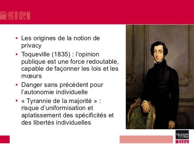 • Les origines de la notion de  privacy• Toqueville (1835) : l'opinion  publique est une force redoutable,  capable de faç...