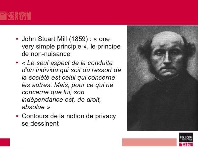 • John Stuart Mill (1859) : « one  very simple principle », le principe  de non-nuisance• « Le seul aspect de la conduite ...