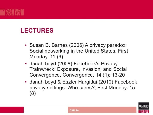 LECTURES • Susan B. Barnes (2006) A privacy paradox:   Social networking in the United States, First   Monday, 11 (9) • da...