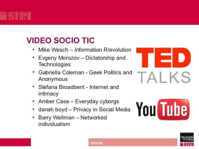 VIDEO SOCIO TIC • Mike Wesch – Information R/evolution • Evgeny Morozov – Dictatorship and   Technologies • Gabriella Cole...