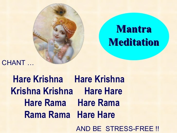CHANT … Hare Krishna  Hare Krishna   Krishna Krishna  Hare Hare   Hare Rama  Hare Rama   Rama Rama  Hare Hare AND BE  STRE...