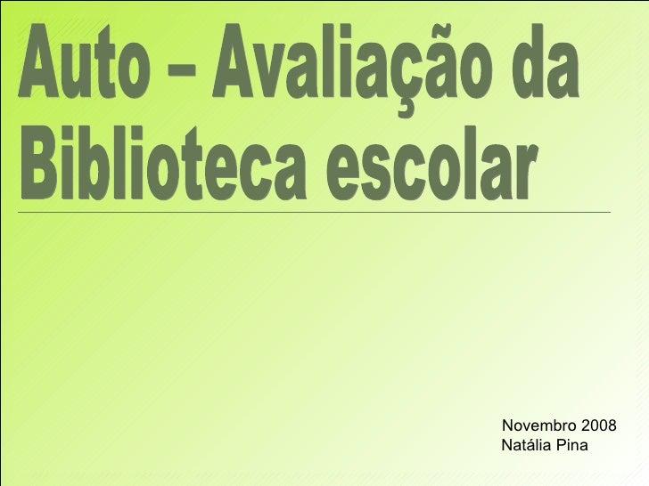 Auto – Avaliação da Biblioteca escolar  Novembro 2008 Natália Pina