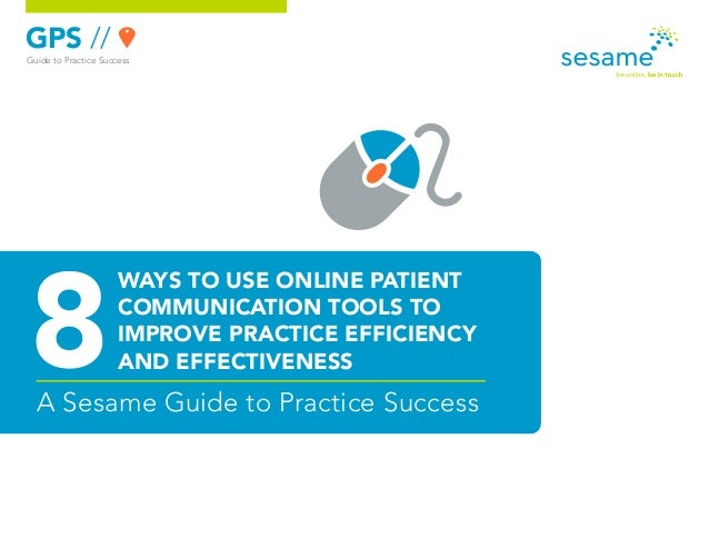 GPS // Guide to Practice Success  WAYS TO USE ONLINE PATIENT COMMUNICATION TOOLS TO IMPROVE PRACTICE EFFICIENCY AND EFFECT...