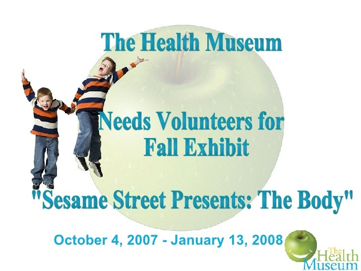 """October 4, 2007 - January 13, 2008 The Health Museum Needs Volunteers for Fall Exhibit  """"Sesame Street Presents: The ..."""