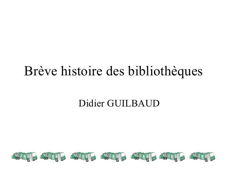 Brève histoire des bibliothèques         Didier GUILBAUD