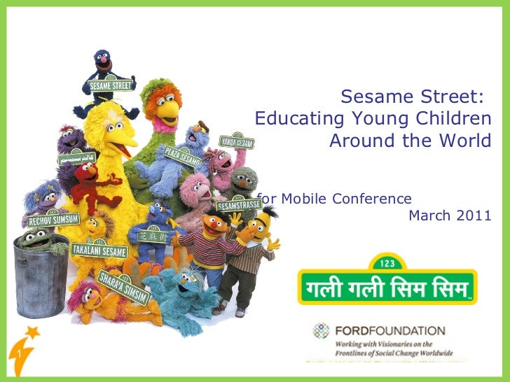 Sesame Street:  Educating Young Children Around the World M is for Mobile Conference  March 2011