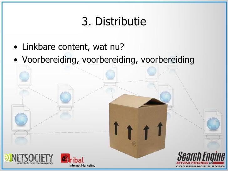 <ul><li>Linkbare content, wat nu? </li></ul><ul><li>Voorbereiding, voorbereiding, voorbereiding </li></ul>3. Distributie