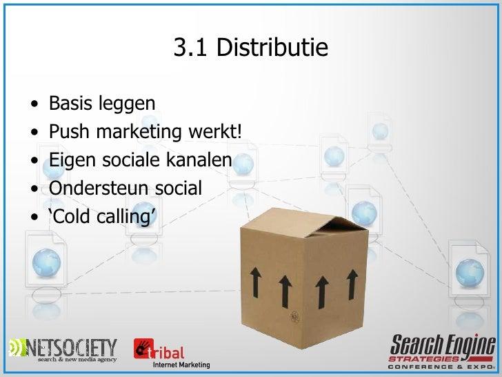 3.1 Distributie <ul><li>Basis leggen </li></ul><ul><li>Push marketing werkt! </li></ul><ul><li>Eigen sociale kanalen </li>...