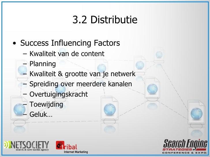 3.2 Distributie <ul><li>Success Influencing Factors </li></ul><ul><ul><li>Kwaliteit van de content </li></ul></ul><ul><ul>...