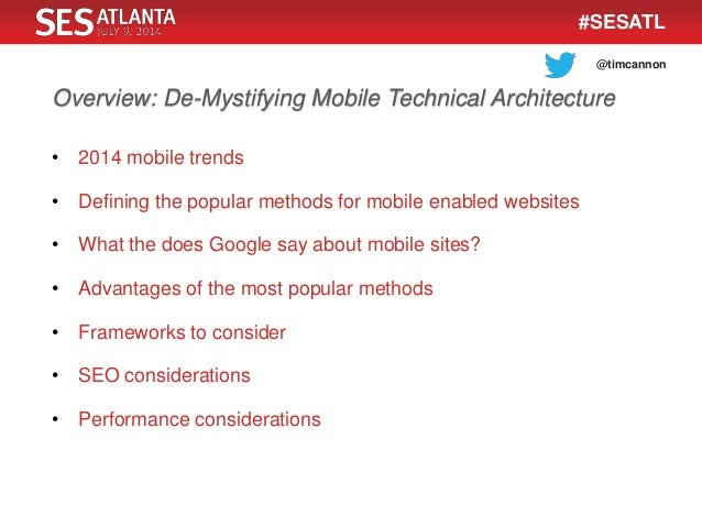 @timcannon #SESATL Overview: De-Mystifying Mobile Technical Architecture • 2014 mobile trends • Defining the popular metho...