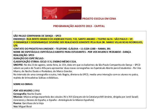 PROJETO ESCOLA EM CENA PROGRAMAÇÃO AGOSTO 2013 - CAPITAL SÃO PAULO COMPANHIA DE DANÇA – SPCD ENDEREÇO: RUA BENTO BRANCO DE...