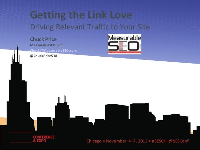 Getting the Link Love  Driving Relevant Traffic to Your Site Chuck Price MeasurableSEO.com Chuck@MeasurableSEO.com @ChuckP...
