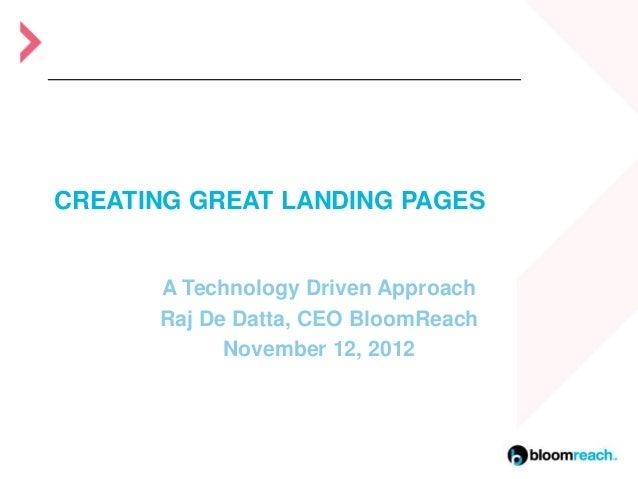 CREATING GREAT LANDING PAGES      A Technology Driven Approach      Raj De Datta, CEO BloomReach            November 12, 2...