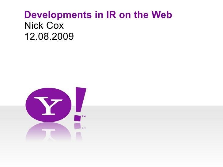 Nick Cox Developments in IR on the Web <ul><li>12.08.2009 </li></ul>