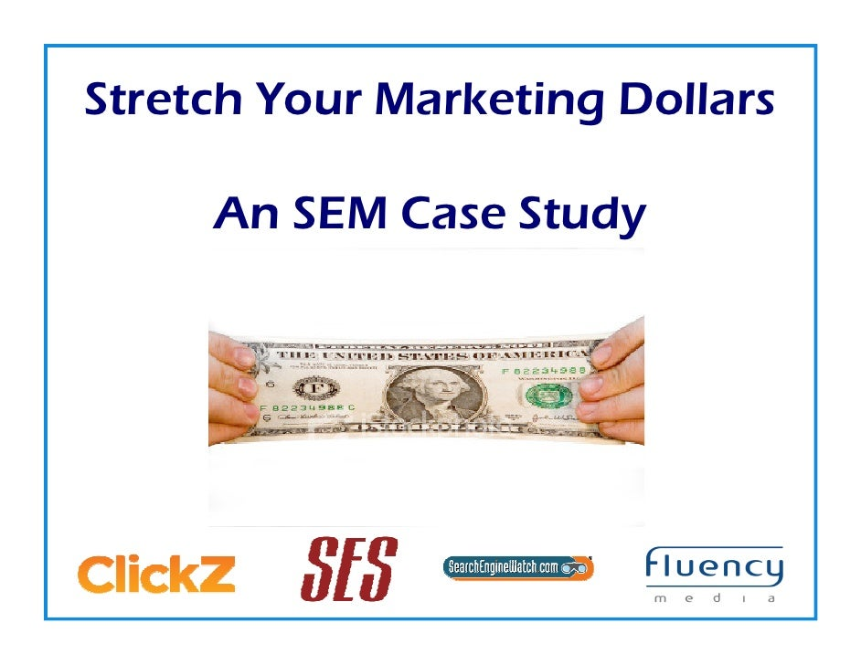 Stretch Your Marketing Dollars       An SEM Case Study