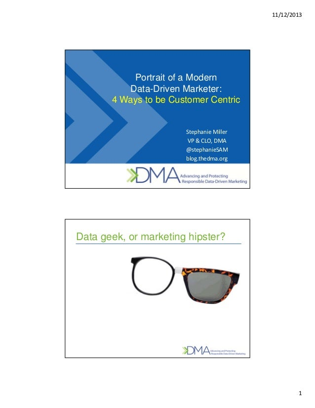 11/12/2013 1 Portrait of a Modern Data-Driven Marketer: 4 Ways to be Customer Centric StephanieMiller VP&CLO,DMA @step...