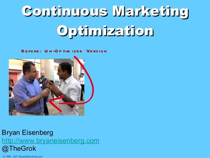 The Toolbox for Continuous Marketing Optimization <ul><li>Bryan Eisenberg </li></ul><ul><li>http://www.bryaneisenberg.com ...