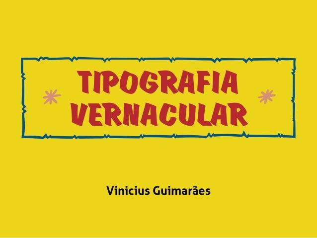 9  TIPOGRAFIA  VERNACULAR  Vinicius Guimarães  n  m