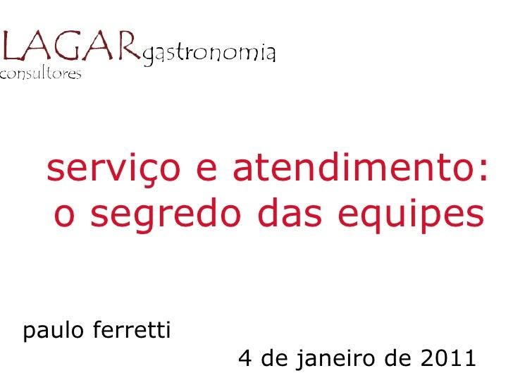 serviço e atendimento:  o segredo das equipespaulo ferretti                 4 de janeiro de 2011