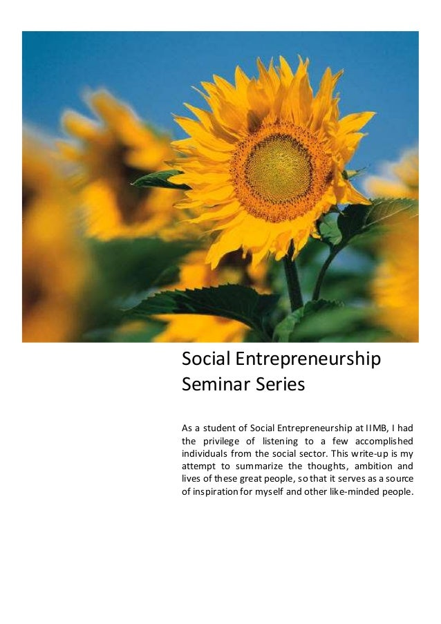 Social Entrepreneurship Seminar Series As a student of Social Entrepreneurship at IIMB, I had the privilege of listening t...