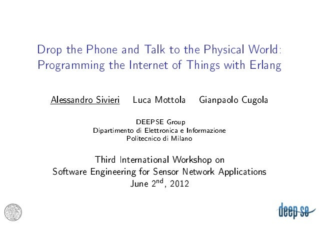 Drop the Phone and Talk to the Physical World:Programming the Internet of Things with Erlang  Alessandro Sivieri     Luca ...