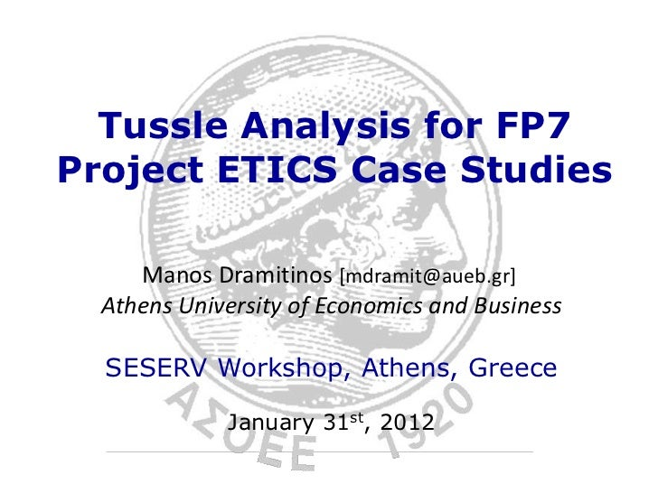 Tussle Analysis for FP7Project ETICS Case Studies     Manos Dramitinos [mdramit@aueb.gr]  Athens University of Economics a...