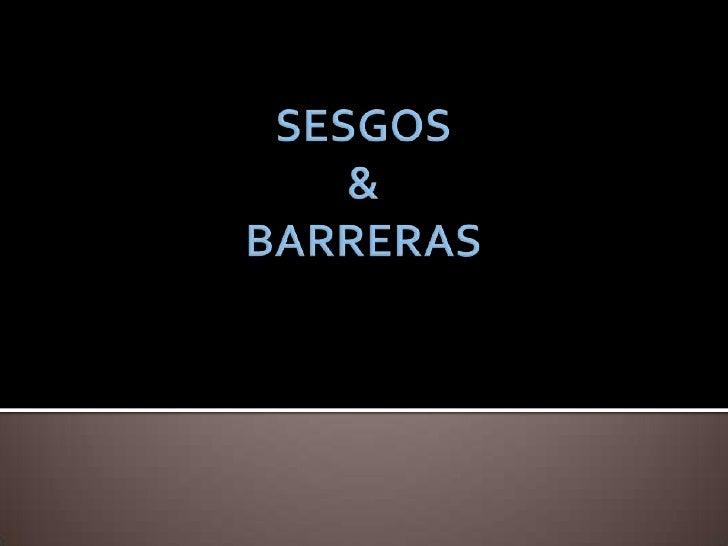 SESGOS  &BARRERAS<br />