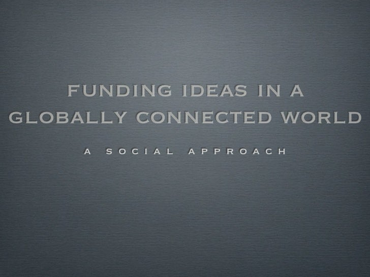 funding ideas in aglobally connected world     a   s o c i a l   a p p r o a c h