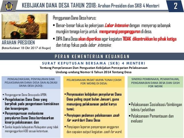 SINERGI PEMBINAAN, PEMANTAUAN, PENGAWASAN DANA DESA DAN CASH FOR WORK 2KEBIJAKAN DANA DESA TAHUN 2018: Arahan Presiden dan...
